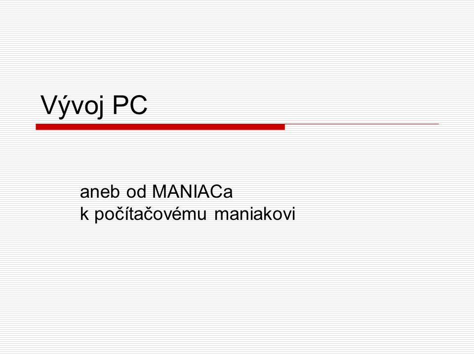 Vývoj PC aneb od MANIACa k počítačovému maniakovi