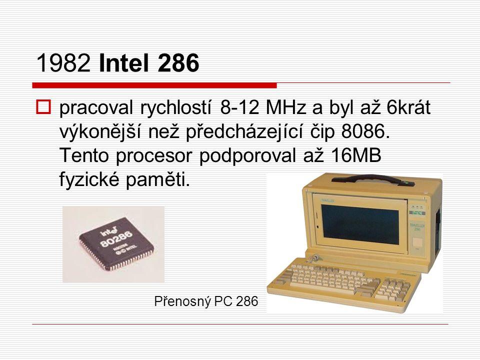1982 Intel 286  pracoval rychlostí 8-12 MHz a byl až 6krát výkonější než předcházející čip 8086. Tento procesor podporoval až 16MB fyzické paměti. Př