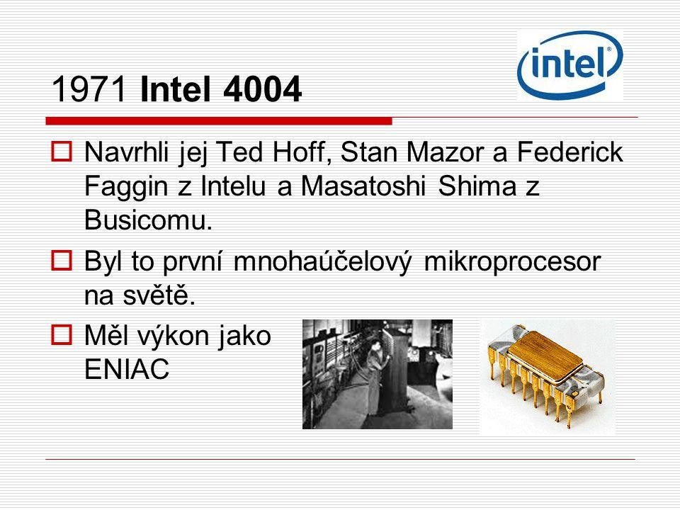 1972 Intel 8008  první 8-bitový mikroprocesor s 3500 tranzistory.