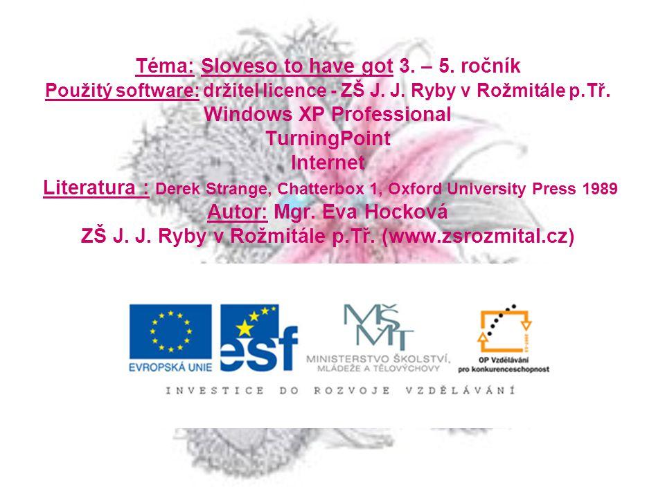 Téma: Sloveso to have got 3. – 5. ročník Použitý software: držitel licence - ZŠ J.