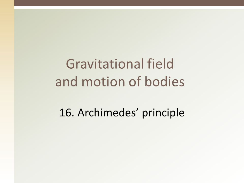 Gravitational field and motion of bodies 16. Archimedes' principle