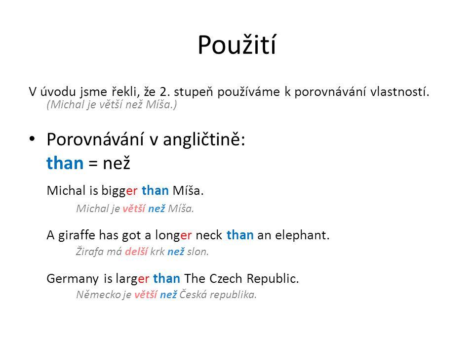 Použití V úvodu jsme řekli, že 2. stupeň používáme k porovnávání vlastností. (Michal je větší než Míša.) Porovnávání v angličtině: than = než Michal i