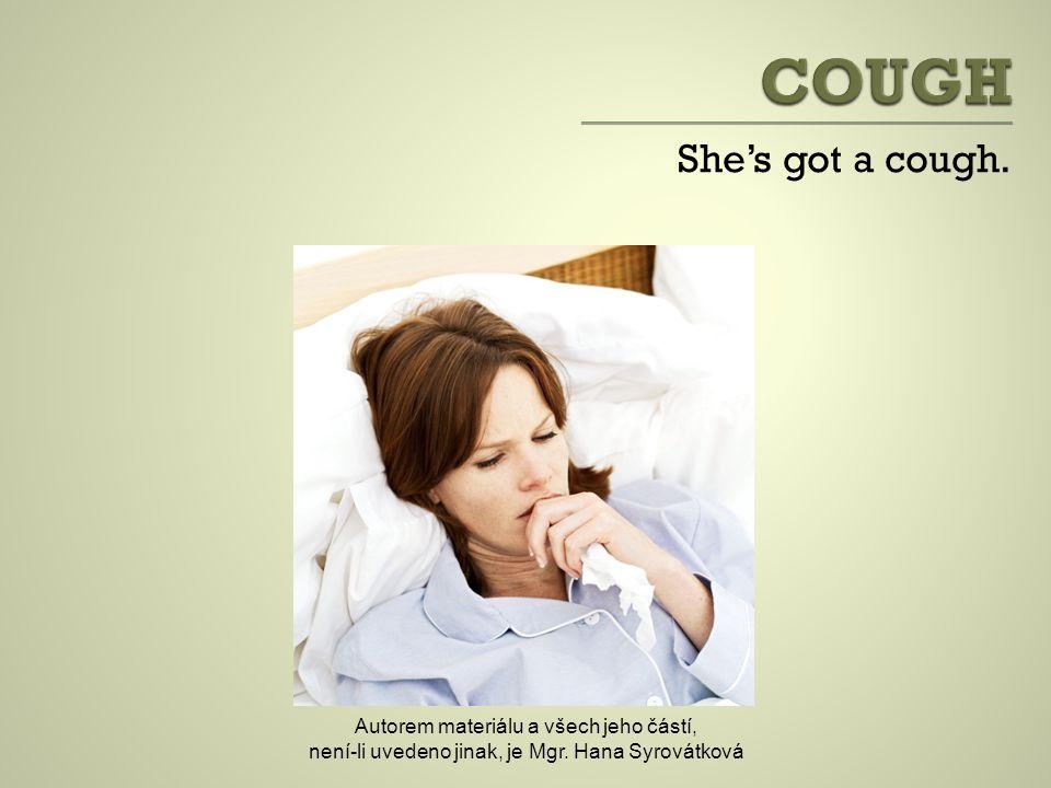 She's got a cough. Autorem materiálu a všech jeho částí, není-li uvedeno jinak, je Mgr.