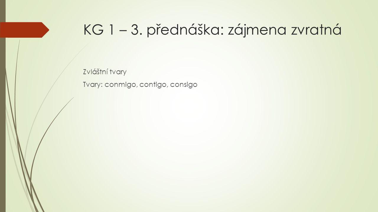 KG 1 – 3. přednáška: zájmena zvratná Zvláštní tvary Tvary: conmigo, contigo, consigo