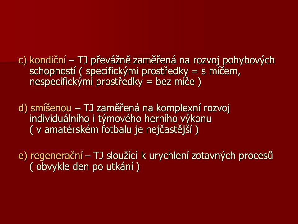 c) kondiční – TJ převážně zaměřená na rozvoj pohybových schopností ( specifickými prostředky = s míčem, nespecifickými prostředky = bez míče ) d) smíš