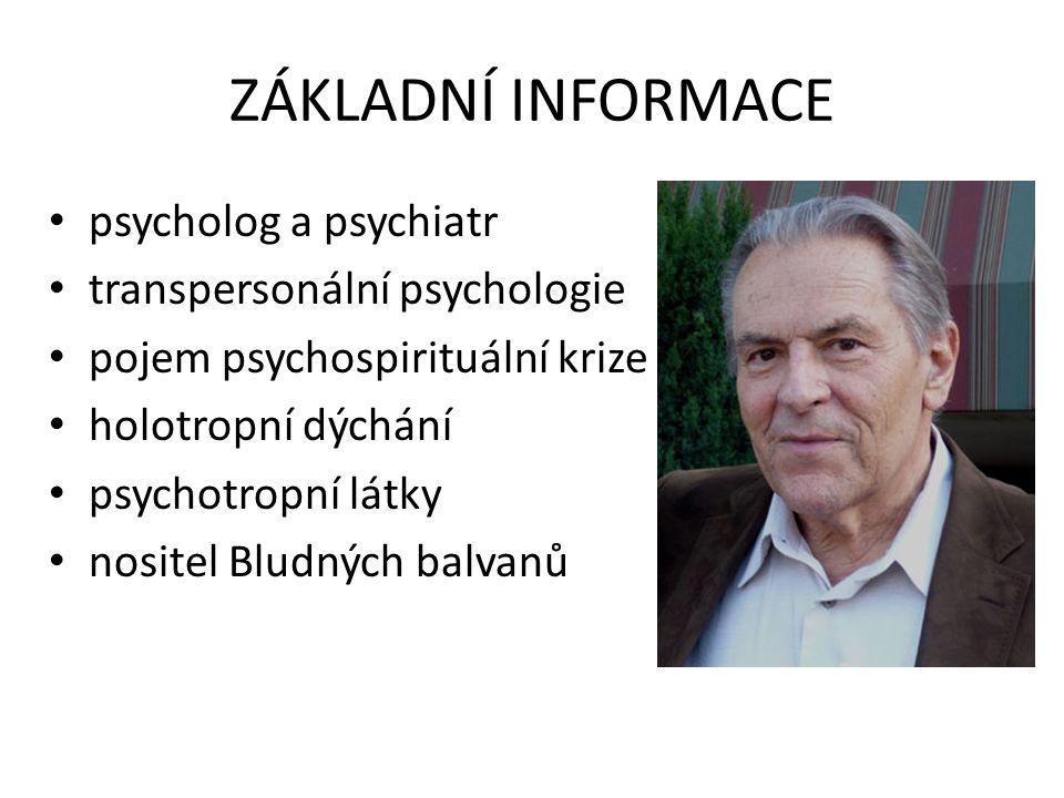 ZÁKLADNÍ INFORMACE psycholog a psychiatr transpersonální psychologie pojem psychospirituální krize holotropní dýchání psychotropní látky nositel Bludných balvanů