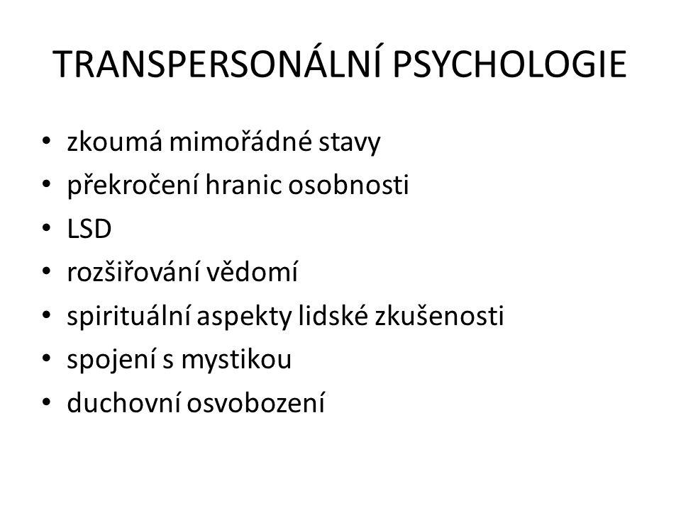 TRANSPERSONÁLNÍ PSYCHOLOGIE zkoumá mimořádné stavy překročení hranic osobnosti LSD rozšiřování vědomí spirituální aspekty lidské zkušenosti spojení s mystikou duchovní osvobození