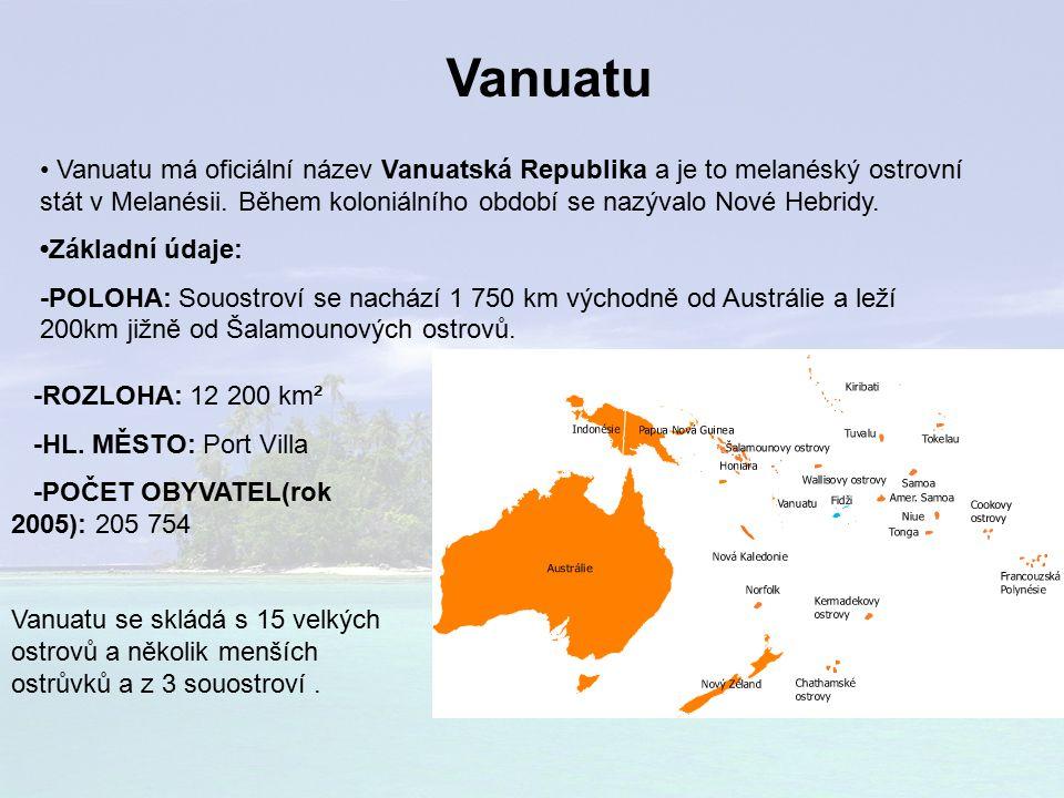 Vanuatu Vanuatu má oficiální název Vanuatská Republika a je to melanéský ostrovní stát v Melanésii.