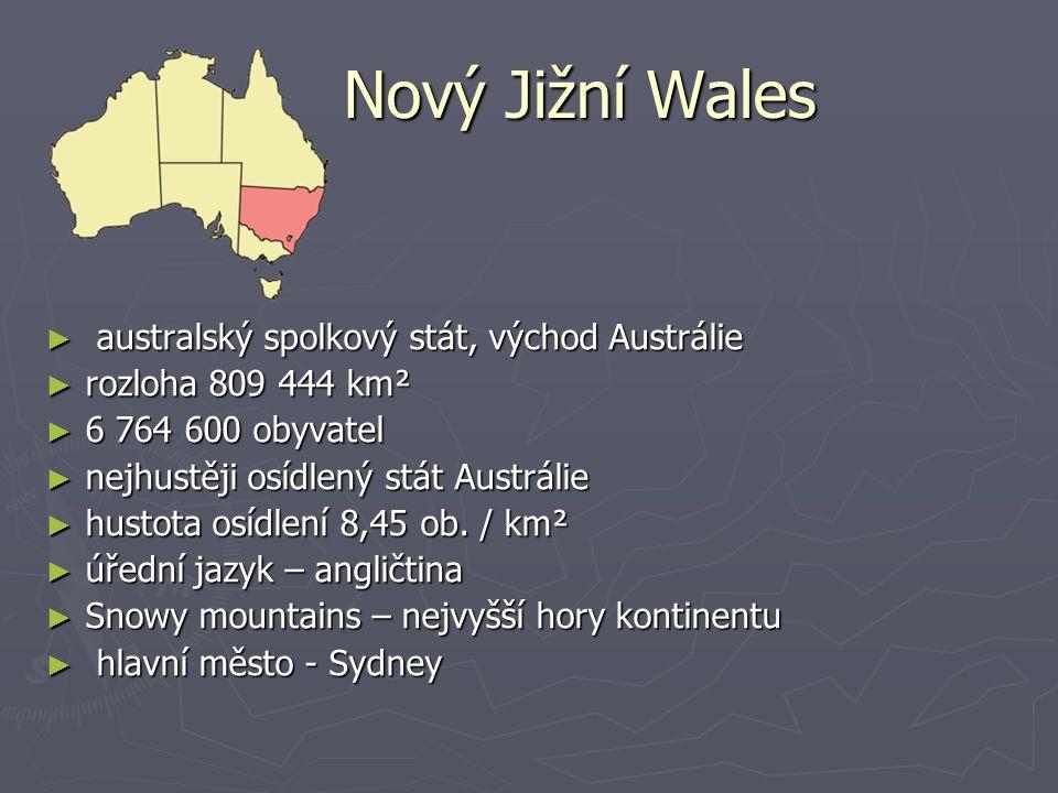 Nový Jižní Wales Nový Jižní Wales ► australský spolkový stát, východ Austrálie ► rozloha 809 444 km² ► 6 764 600 obyvatel ► nejhustěji osídlený stát Austrálie ► hustota osídlení 8,45 ob.