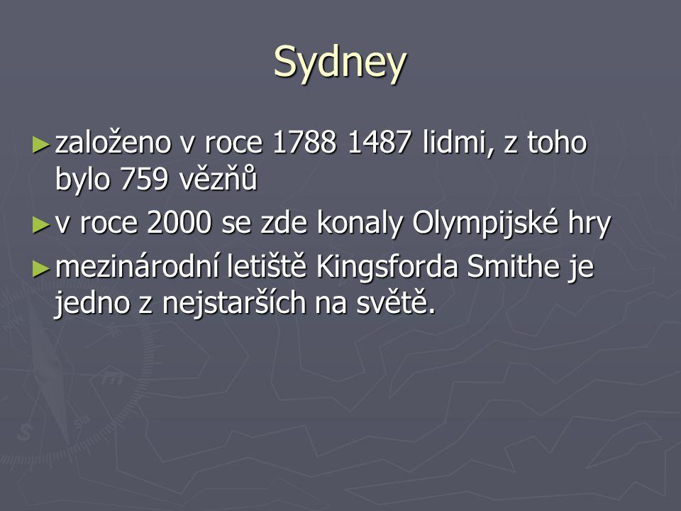 Sydney ► založeno v roce 1788 1487 lidmi, z toho bylo 759 vězňů ► v roce 2000 se zde konaly Olympijské hry ► mezinárodní letiště Kingsforda Smithe je jedno z nejstarších na světě.
