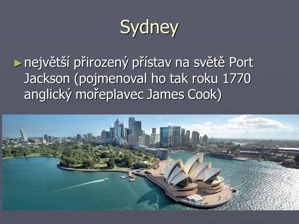 Sydney ► největší přirozený přístav na světě Port Jackson (pojmenoval ho tak roku 1770 anglický mořeplavec James Cook)