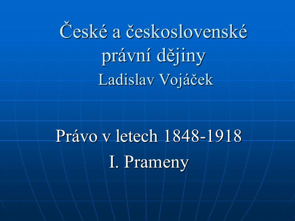 České a československé právní dějiny Ladislav Vojáček Právo v letech 1848-1918 I. Prameny