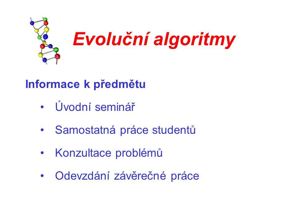 Evoluční algoritmy Informace k předmětu Úvodní seminář Samostatná práce studentů Konzultace problémů Odevzdání závěrečné práce