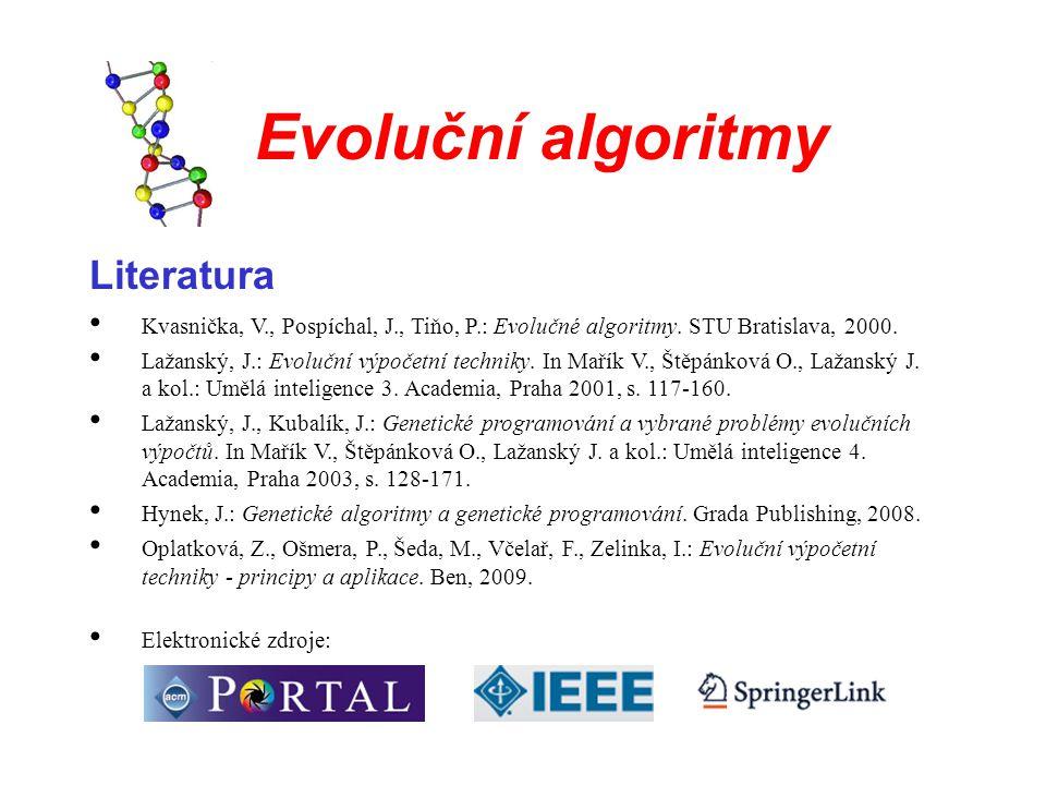 Evoluční algoritmy Literatura Kvasnička, V., Pospíchal, J., Tiňo, P.: Evolučné algoritmy.