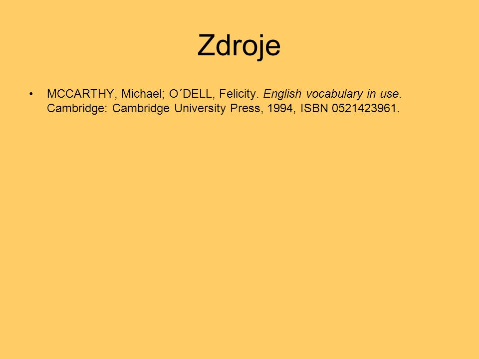 Zdroje MCCARTHY, Michael; O´DELL, Felicity. English vocabulary in use.
