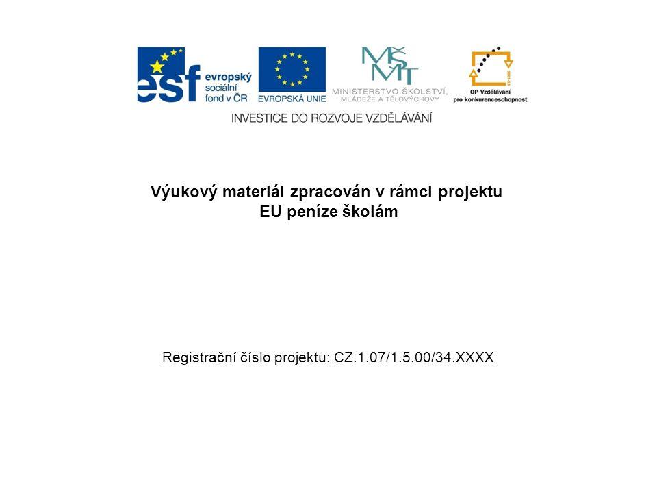 Výukový materiál zpracován v rámci projektu EU peníze školám Registrační číslo projektu: CZ.1.07/1.5.00/34.XXXX