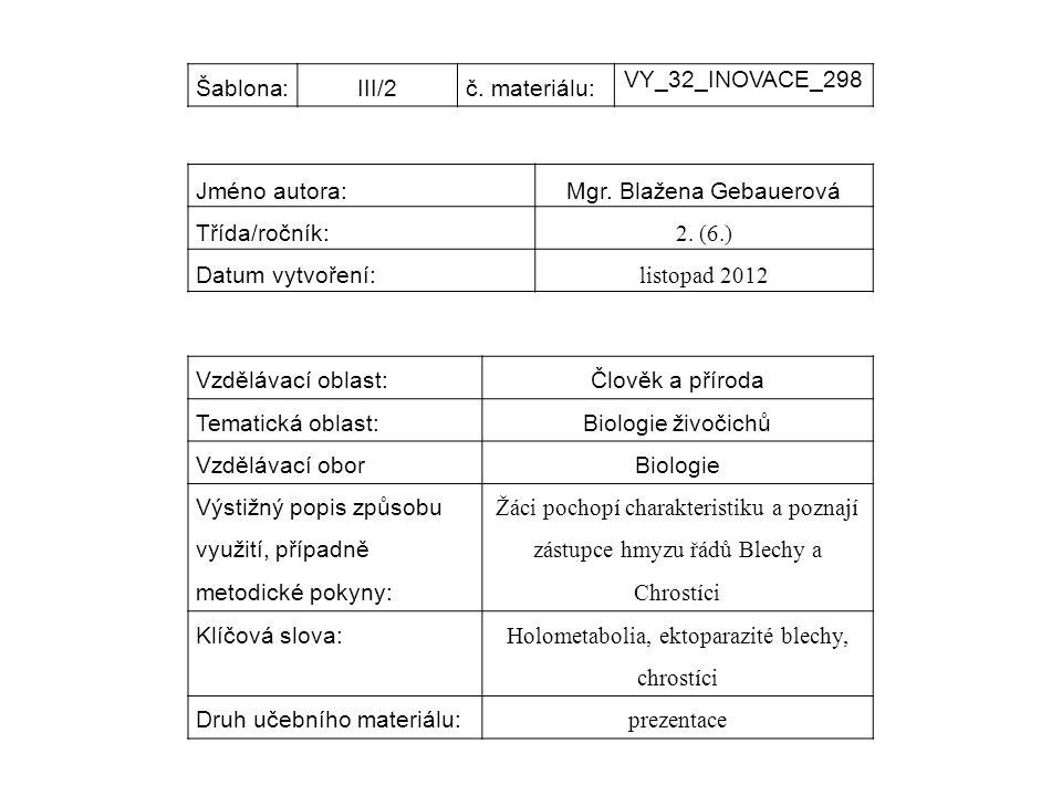 Šablona:III/2č. materiálu: VY_32_INOVACE_298 Jméno autora:Mgr. Blažena Gebauerová Třída/ročník: 2. (6.) Datum vytvoření: listopad 2012 Vzdělávací obla