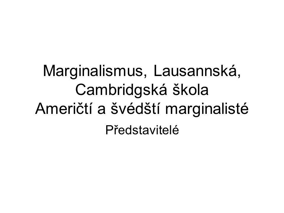 Marginalismus, Lausannská, Cambridgská škola Američtí a švédští marginalisté Představitelé