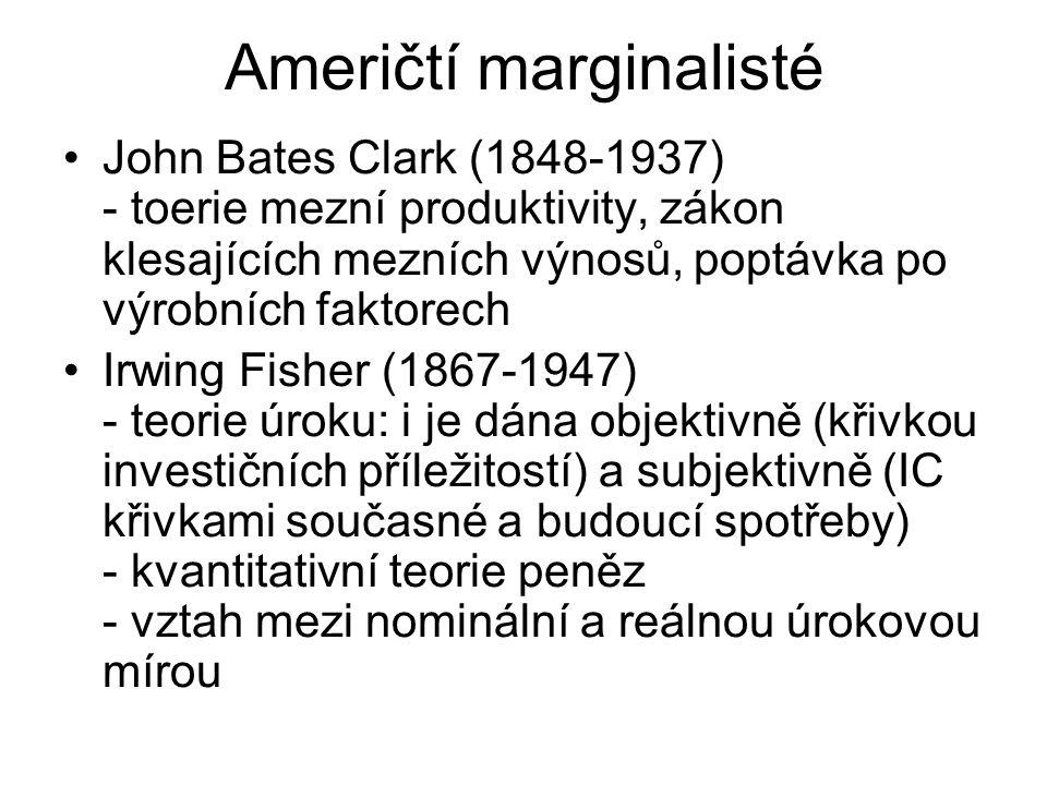 Američtí marginalisté John Bates Clark (1848-1937) - toerie mezní produktivity, zákon klesajících mezních výnosů, poptávka po výrobních faktorech Irwi