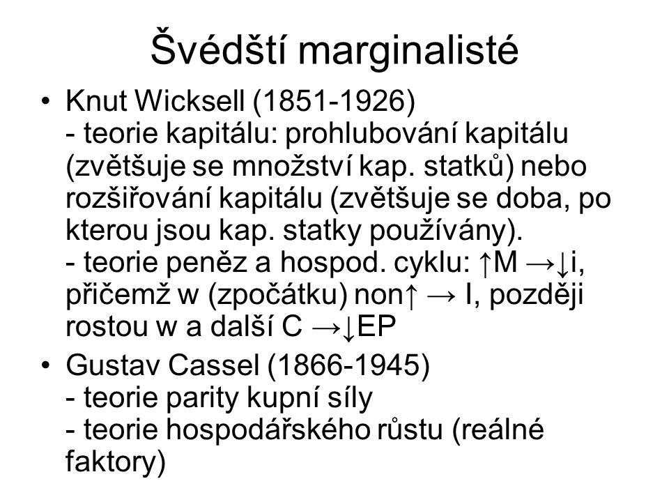 Švédští marginalisté Knut Wicksell (1851-1926) - teorie kapitálu: prohlubování kapitálu (zvětšuje se množství kap. statků) nebo rozšiřování kapitálu (