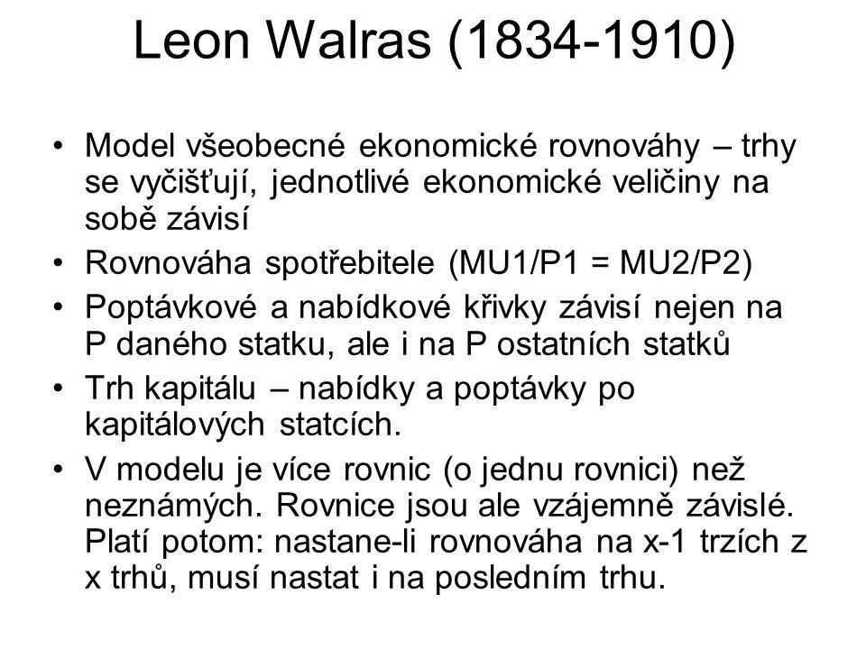 Leon Walras (1834-1910) Model všeobecné ekonomické rovnováhy – trhy se vyčišťují, jednotlivé ekonomické veličiny na sobě závisí Rovnováha spotřebitele