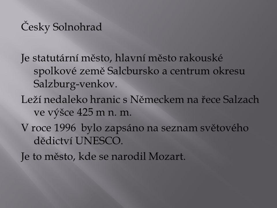 Česky Solnohrad Je statutární město, hlavní město rakouské spolkové země Salcbursko a centrum okresu Salzburg-venkov.