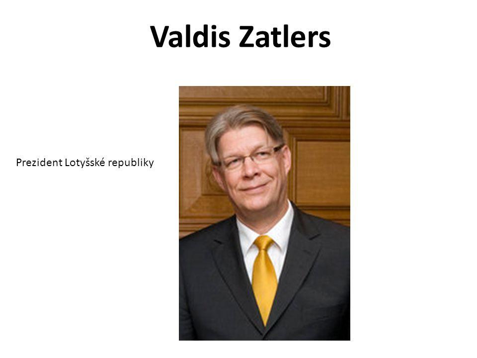Valdis Zatlers Prezident Lotyšské republiky