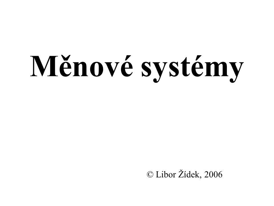 Měnové systémy © Libor Žídek, 2006