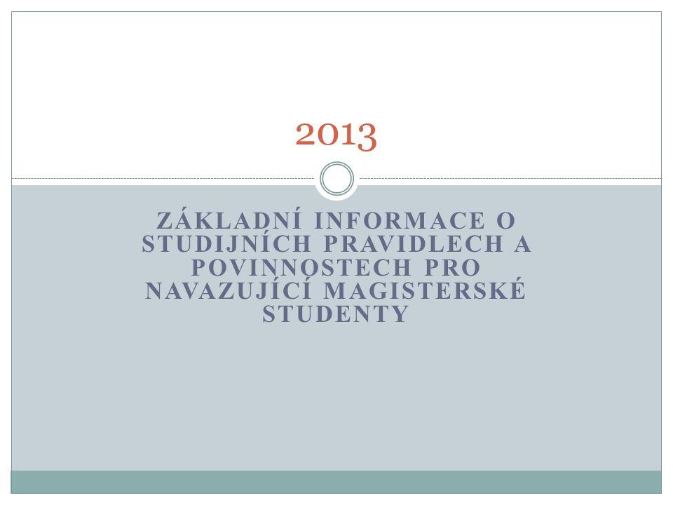 ZÁKLADNÍ INFORMACE O STUDIJNÍCH PRAVIDLECH A POVINNOSTECH PRO NAVAZUJÍCÍ MAGISTERSKÉ STUDENTY 2013
