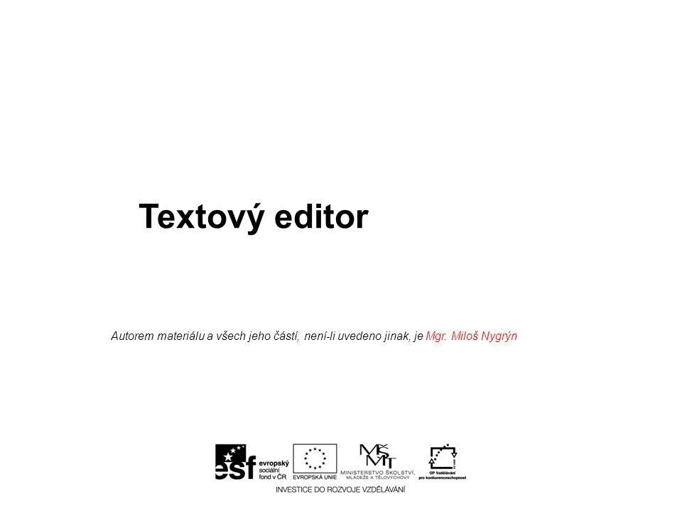 Textový editor Autorem materiálu a všech jeho částí, není-li uvedeno jinak, je Mgr. Miloš Nygrýn