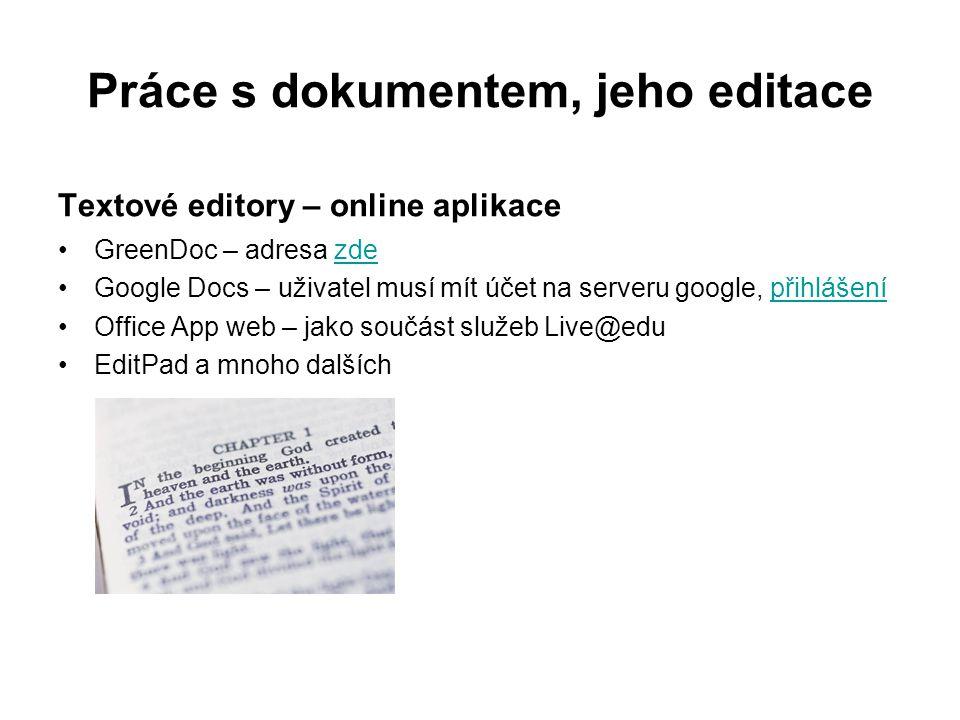 Práce s dokumentem, jeho editace Textové editory – online aplikace GreenDoc – adresa zdezde Google Docs – uživatel musí mít účet na serveru google, přihlášenípřihlášení Office App web – jako součást služeb Live@edu EditPad a mnoho dalších