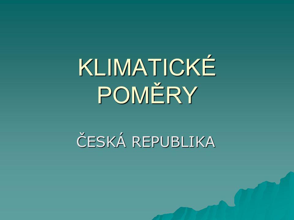 KLIMATICKÉ POMĚRY ČESKÁ REPUBLIKA