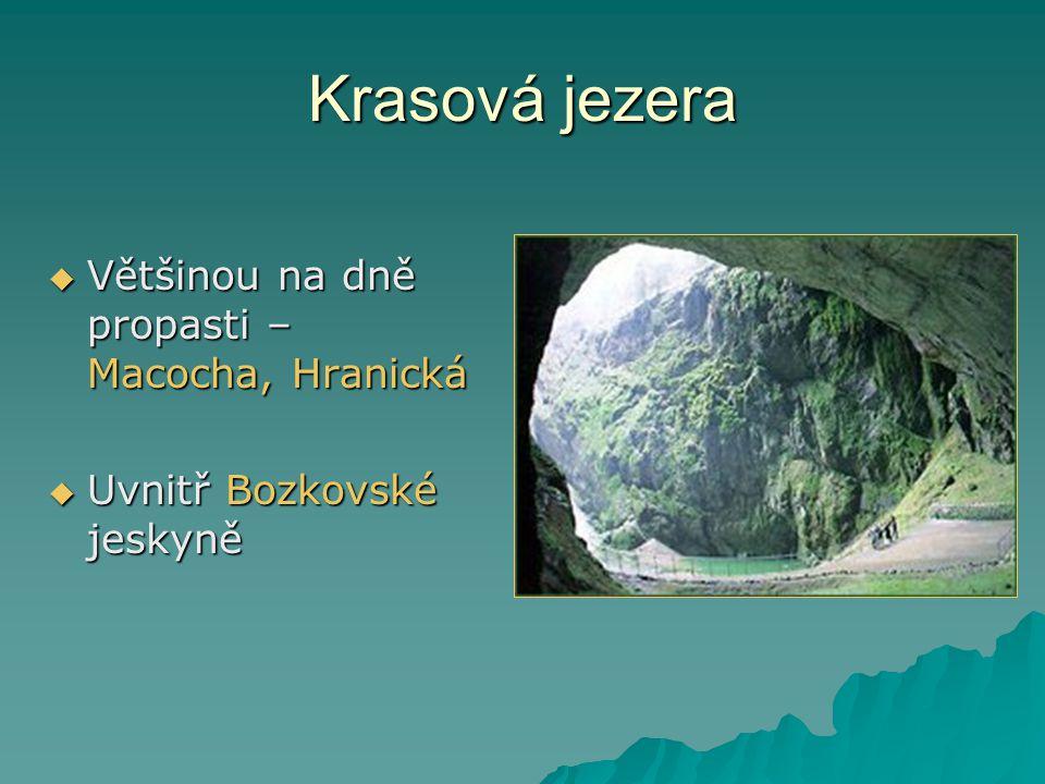 Krasová jezera  Většinou na dně propasti – Macocha, Hranická  Uvnitř Bozkovské jeskyně