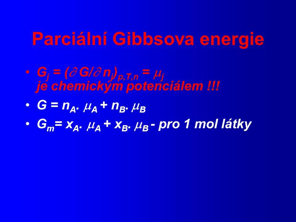Parciální Gibbsova energie G j = (  G/  n j ) p,T,n =  j je chemickým potenciálem !!.