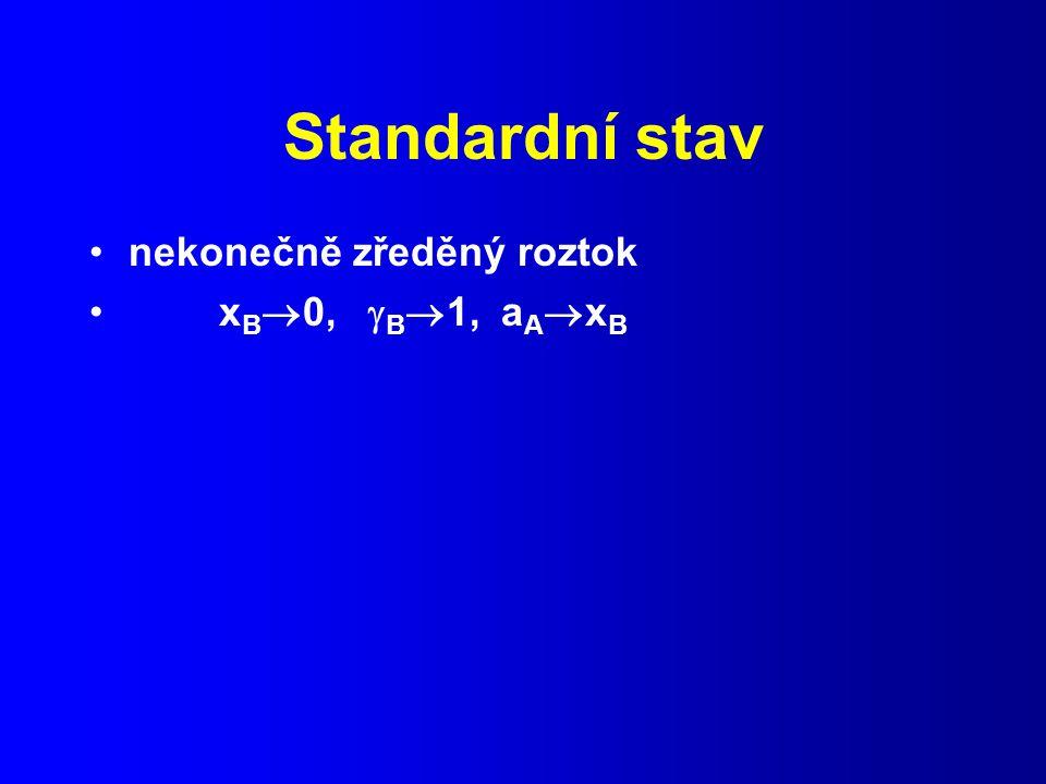 Standardní stav nekonečně zředěný roztok x B  0,  B  1, a A  x B
