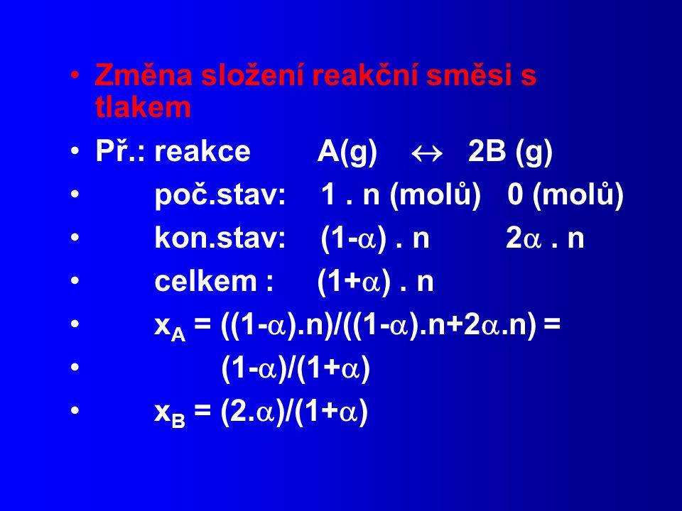Změna složení reakční směsi s tlakem Př.: reakce A(g)  2B (g) poč.stav: 1.