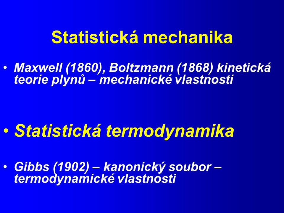 Statistická mechanika Maxwell (1860), Boltzmann (1868) kinetická teorie plynů – mechanické vlastnosti Statistická termodynamika Gibbs (1902) – kanonický soubor – termodynamické vlastnosti