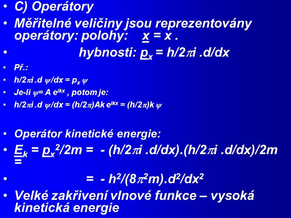C) Operátory Měřitelné veličiny jsou reprezentovány operátory: polohy: x = x.