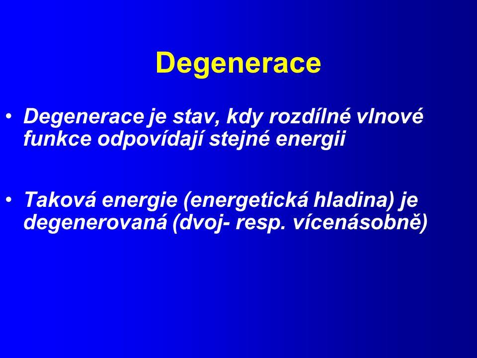 Degenerace Degenerace je stav, kdy rozdílné vlnové funkce odpovídají stejné energii Taková energie (energetická hladina) je degenerovaná (dvoj- resp.