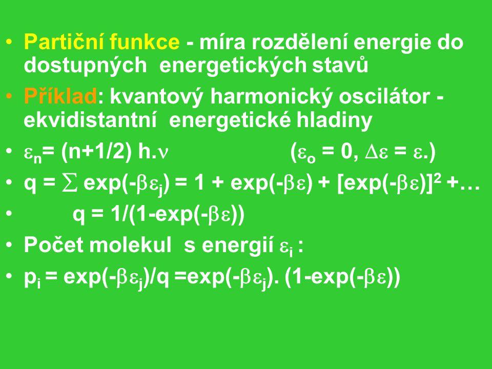 Partiční funkce - míra rozdělení energie do dostupných energetických stavů Příklad: kvantový harmonický oscilátor - ekvidistantní energetické hladiny  n = (n+1/2) h.
