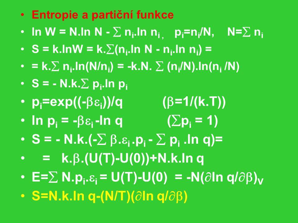 Entropie a partiční funkce ln W = N.ln N -  n i.ln n i, p i =n i /N, N=  n i S = k.lnW = k.