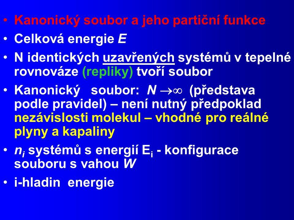 Kanonický soubor a jeho partiční funkce Celková energie E N identických uzavřených systémů v tepelné rovnováze (repliky) tvoří soubor Kanonický soubor: N  (představa podle pravidel) – není nutný předpoklad nezávislosti molekul – vhodné pro reálné plyny a kapaliny n i systémů s energií E i - konfigurace souboru s vahou W i-hladin energie