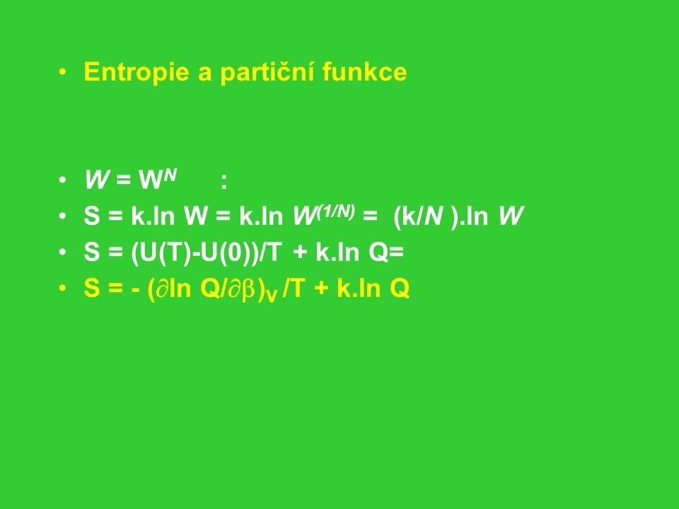 Entropie a partiční funkce W = W N : S = k.ln W = k.ln W (1/N) = (k/N ).ln W S = (U(T)-U(0))/T + k.ln Q= S = - (  ln Q/  ) V /T + k.ln Q