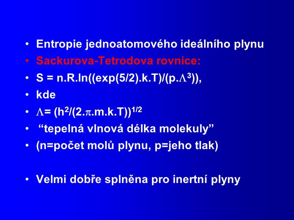 Entropie jednoatomového ideálního plynu Sackurova-Tetrodova rovnice: S = n.R.ln((exp(5/2).k.T)/(p.