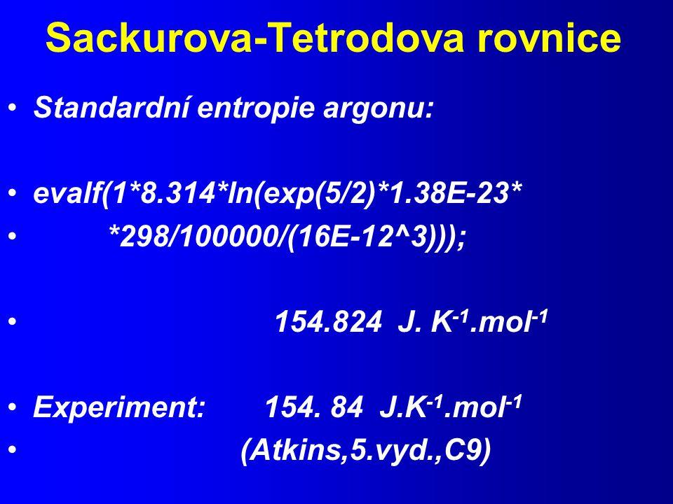 Sackurova-Tetrodova rovnice Standardní entropie argonu: evalf(1*8.314*ln(exp(5/2)*1.38E-23* *298/100000/(16E-12^3))); 154.824 J.