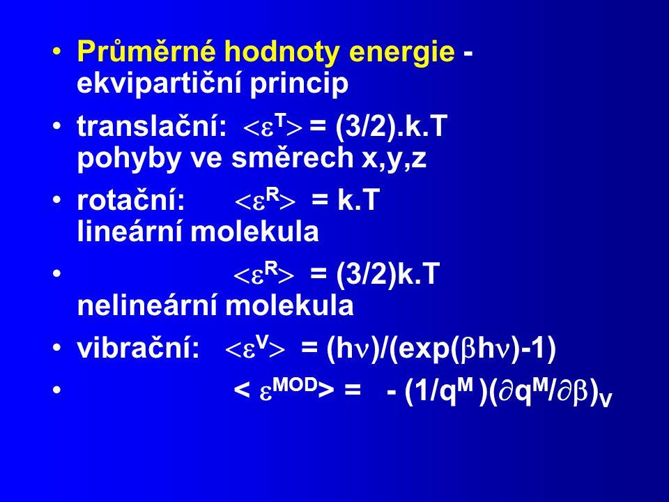 Průměrné hodnoty energie - ekvipartiční princip translační:  T  = (3/2).k.T pohyby ve směrech x,y,z rotační:  R  = k.T lineární molekula  R  = (3/2)k.T nelineární molekula vibrační:  V  = (h )/(exp(  h )-1) = - (1/q M )(  q M /  ) V