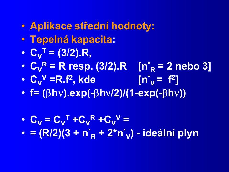 Aplikace střední hodnoty: Tepelná kapacita: C V T = (3/2).R, C V R = R resp.