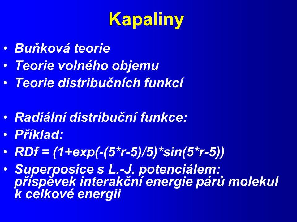 Kapaliny Buňková teorie Teorie volného objemu Teorie distribučních funkcí Radiální distribuční funkce: Příklad: RDf = (1+exp(-(5*r-5)/5)*sin(5*r-5)) Superposice s L.-J.