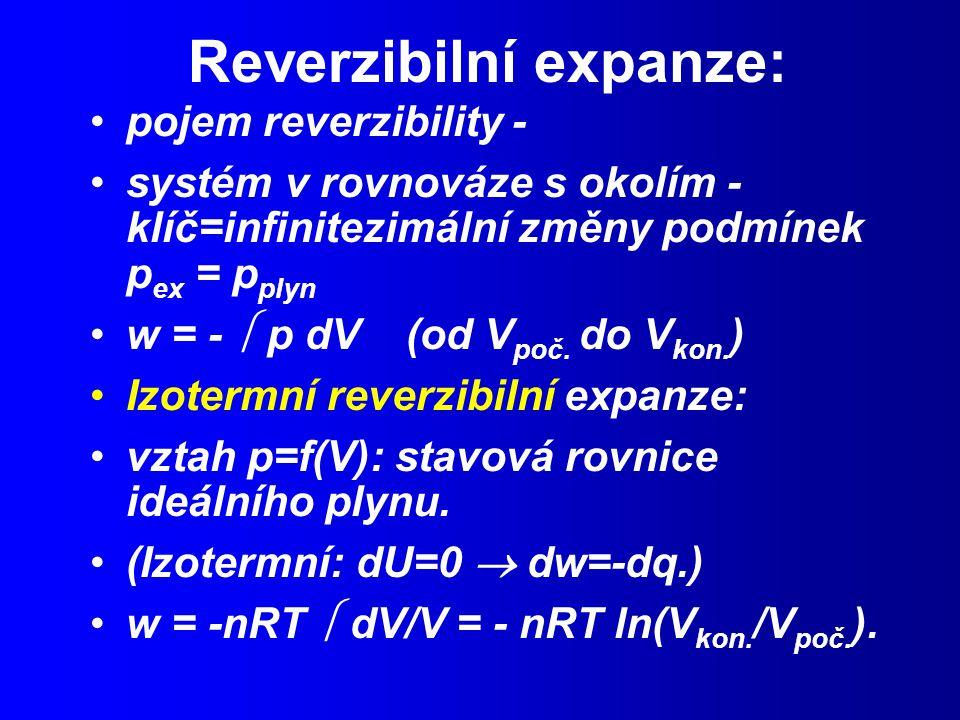 Reverzibilní expanze: pojem reverzibility - systém v rovnováze s okolím - klíč=infinitezimální změny podmínek p ex = p plyn w = -  p dV (od V poč.