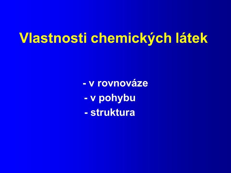 Vlastnosti chemických látek - v rovnováze - v pohybu - struktura
